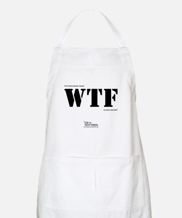 """I've had a brain tumor WTF is your excuse?"" Apron"