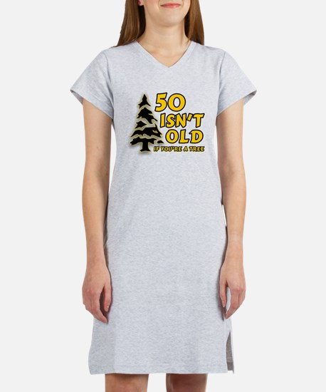 50 Isn't Old, If You're A Tre Women's Nightshirt