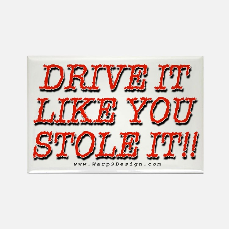 Drive it like you stole it!! - Magnet
