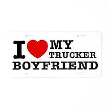 I love my Trucker Boyfriend Aluminum License Plate