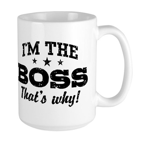 I'm The Boss That's Why Large Mug