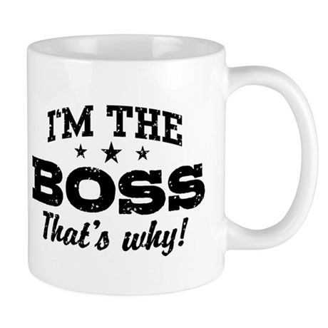 I'm The Boss That's Why Mug