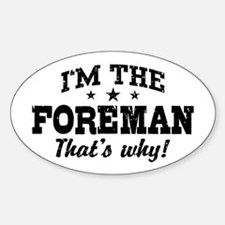 I'm The Foreman That's Why Decal