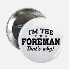 "I'm The Foreman That's Why 2.25"" Button"