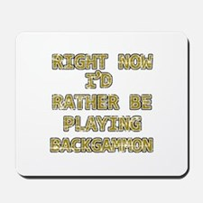 I'd rather be playing Backgammon Mousepad