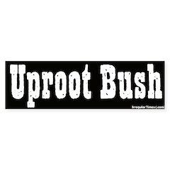 Uproot Bush Black & White Bumper Bumper Sticker