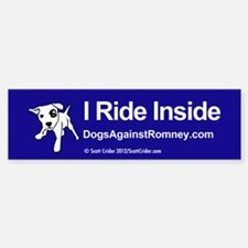 Dogs Against Romney bumber-I ride inside Bumper St