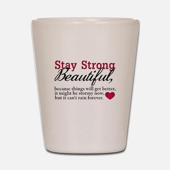 Stay Strong Beautiful Shot Glass