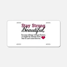 Stay Strong Beautiful Aluminum License Plate
