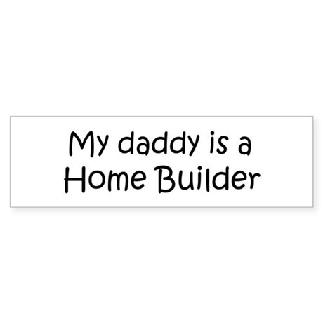 Daddy: Home Builder Bumper Sticker