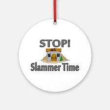 Stop Slammer Time Ornament (Round)