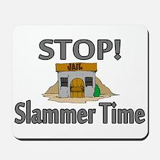 Stop Slammer Time Mousepad