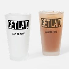 GET LAID, ask me how Drinking Glass