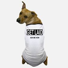 GET LAID, ask me how Dog T-Shirt