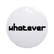whatever Ornament (Round)