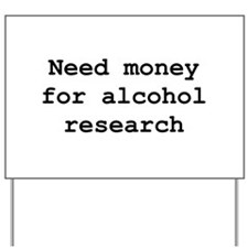 Need Money For Alcohol Resear Yard Sign