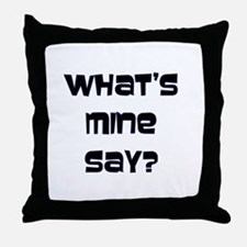 What's Mine Say? (SWEET) Throw Pillow