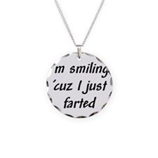 I'm smiling 'cuz I just farte Necklace Circle Char