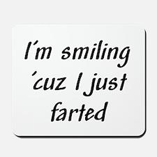 I'm smiling 'cuz I just farte Mousepad
