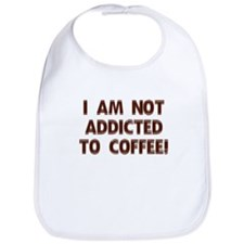 I Am Not Addicted To Coffee! Bib