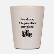 Stop whining & help me stack Shot Glass
