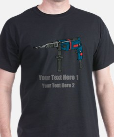Power Drill. Custom Text. T-Shirt