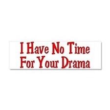 I Have No Time For Your Drama Car Magnet 10 x 3