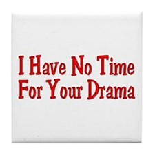 I Have No Time For Your Drama Tile Coaster