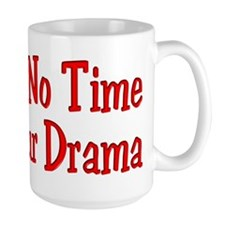 I Have No Time For Your Drama Mug