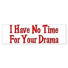 I Have No Time For Your Drama Bumper Sticker