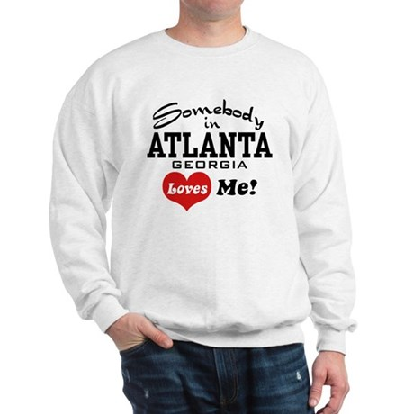 Somebody In Atlanta Loves Me Sweatshirt