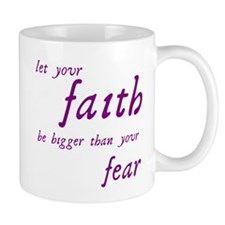 Faith Bigger Than Your Fear Mug