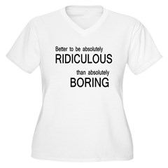 Better Ridiculous Than Boring T-Shirt