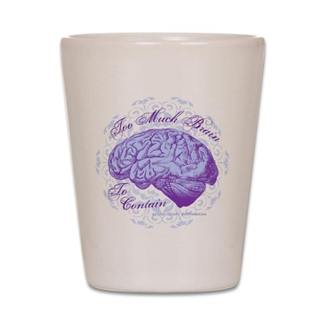 Too Much Brain to Contain Shot Glass