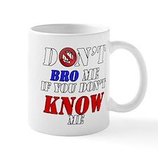Don't Bro Me If You Don't Kno Mug