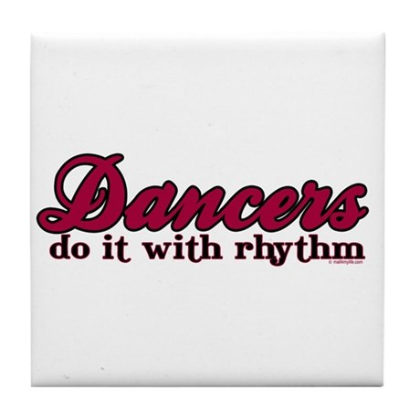 Dancers Do It with Rhythm Tile Coaster