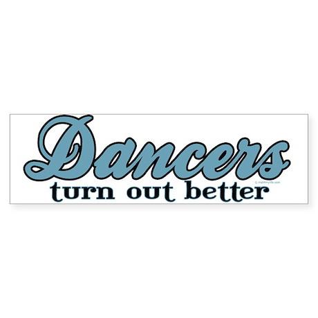 Dancers Turn Out Better Bumper Sticker