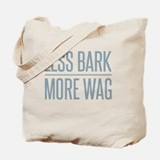 Less Bark More Wag Tote Bag