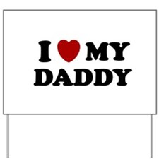 I LOVE MY DADDY SHIRT FATHERS Yard Sign