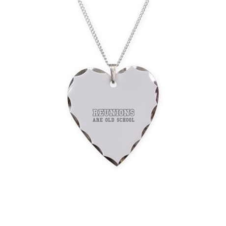 Reunions Are Old School Necklace Heart Charm