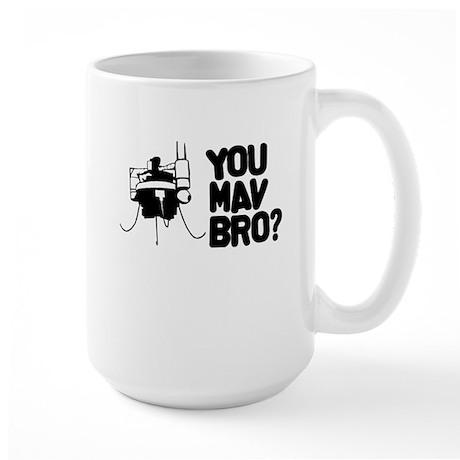 You MAV Bro? Large Mug