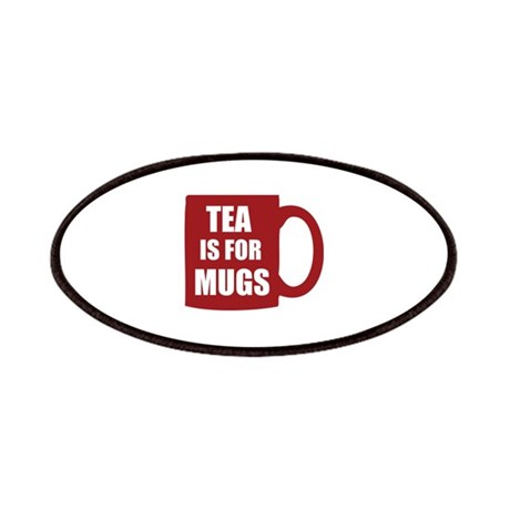 Tea is for mugs Patches