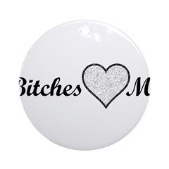 Bitches Love Me Ornament (Round)