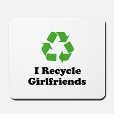 I Recycle Girlfriends Mousepad
