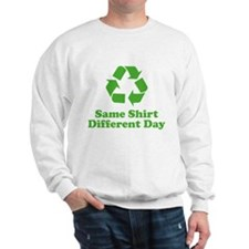 Same Shirt Different Day Sweatshirt