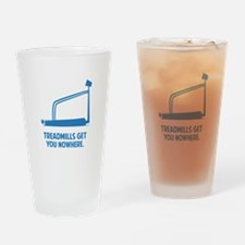 Treadmills Get You Nowhere Drinking Glass