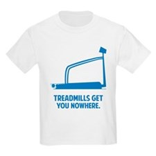 Treadmills Get You Nowhere T-Shirt