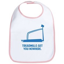 Treadmills Get You Nowhere Bib