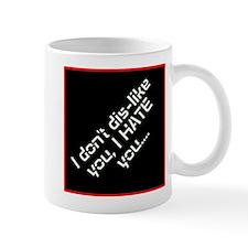 Mug - I HATE you