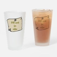 Will Work for coffee Drinking Glass